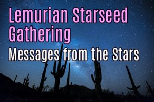 lemurian starseed gathering - messages from the stars