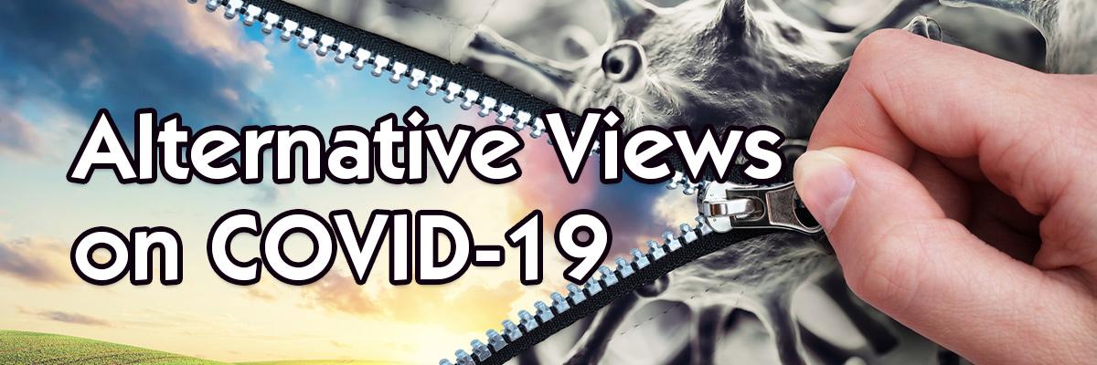 Alternative Views on COVID-19