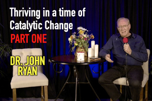 Thriving in a time of Catalytic Change (Part 1)