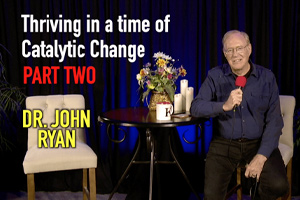 Thriving in a time of Catalytic Change (Part 2)