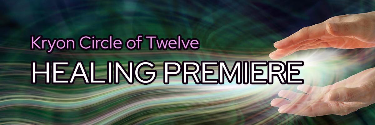 Kryon Circle of Twelve Healing Premiere